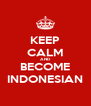 KEEP CALM AND BECOME INDONESIAN - Personalised Poster A4 size