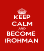 KEEP CALM AND BECOME  IROHMAN - Personalised Poster A4 size