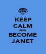 KEEP CALM AND BECOME JANET - Personalised Poster A4 size