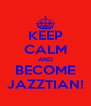 KEEP CALM AND BECOME JAZZTIAN! - Personalised Poster A4 size