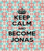 KEEP CALM AND BECOME JONAS - Personalised Poster A4 size