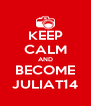KEEP CALM AND BECOME JULIAT14 - Personalised Poster A4 size