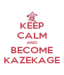 KEEP CALM AND BECOME KAZEKAGE - Personalised Poster A4 size