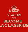 KEEP CALM AND BECOME   LACLASSRIDE  - Personalised Poster A4 size