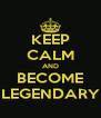 KEEP CALM AND BECOME LEGENDARY - Personalised Poster A4 size
