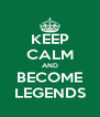 KEEP CALM AND BECOME LEGENDS - Personalised Poster A4 size