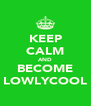 KEEP CALM AND BECOME LOWLYCOOL - Personalised Poster A4 size