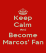 Keep Calm And Become Marcos' Fan - Personalised Poster A4 size