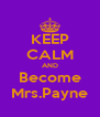 KEEP CALM AND Become Mrs.Payne - Personalised Poster A4 size