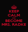 KEEP CALM AND BECOME MRS. RADKE - Personalised Poster A4 size