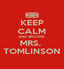 KEEP CALM AND BECOME MRS.  TOMLINSON - Personalised Poster A4 size