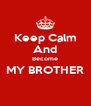 Keep Calm And Become MY BROTHER  - Personalised Poster A4 size