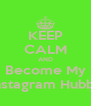 KEEP CALM AND Become My Instagram Hubby - Personalised Poster A4 size