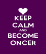 KEEP CALM AND BECOME ONCER - Personalised Poster A4 size