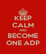KEEP CALM AND BECOME ONE ADP - Personalised Poster A4 size