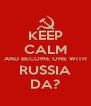 KEEP CALM AND BECOME ONE WITH RUSSIA DA? - Personalised Poster A4 size