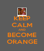 KEEP CALM AND BECOME ORANGE - Personalised Poster A4 size