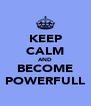 KEEP CALM AND BECOME POWERFULL - Personalised Poster A4 size
