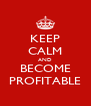KEEP CALM AND BECOME PROFITABLE - Personalised Poster A4 size