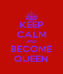 KEEP CALM AND BECOME QUEEN - Personalised Poster A4 size