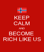 KEEP CALM AND BECOME  RICH LIKE US - Personalised Poster A4 size
