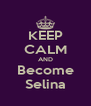 KEEP CALM AND Become Selina - Personalised Poster A4 size