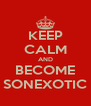 KEEP CALM AND BECOME SONEXOTIC - Personalised Poster A4 size