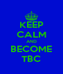 KEEP CALM AND BECOME TBC - Personalised Poster A4 size