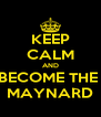 KEEP CALM AND BECOME THE  MAYNARD - Personalised Poster A4 size