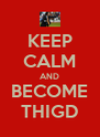 KEEP CALM AND BECOME THIGD - Personalised Poster A4 size
