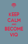 KEEP CALM AND BECOME VIQ - Personalised Poster A4 size