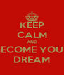 KEEP CALM AND BECOME YOUR DREAM - Personalised Poster A4 size