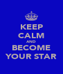 KEEP CALM AND BECOME YOUR STAR - Personalised Poster A4 size