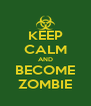 KEEP CALM AND BECOME ZOMBIE - Personalised Poster A4 size