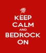 KEEP CALM AND BEDROCK ON - Personalised Poster A4 size