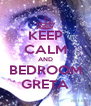 KEEP CALM AND BEDROOM GRETA - Personalised Poster A4 size
