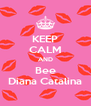 KEEP CALM AND Bee Diana Catalina - Personalised Poster A4 size