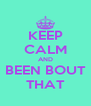 KEEP CALM AND BEEN BOUT THAT - Personalised Poster A4 size