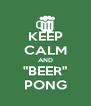 "KEEP CALM AND ""BEER"" PONG - Personalised Poster A4 size"