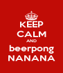 KEEP CALM AND beerpong NANANA - Personalised Poster A4 size