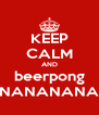 KEEP CALM AND beerpong NANANANA - Personalised Poster A4 size
