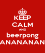 KEEP CALM AND beerpong NANANANANA - Personalised Poster A4 size