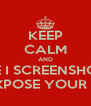 KEEP CALM AND BEFORE I SCREENSHOT YOU & EXPOSE YOUR ASS - Personalised Poster A4 size