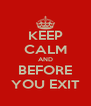 KEEP CALM AND BEFORE YOU EXIT - Personalised Poster A4 size