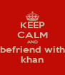 KEEP CALM AND befriend with khan - Personalised Poster A4 size