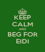 KEEP CALM AND BEG FOR EIDI - Personalised Poster A4 size