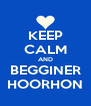 KEEP CALM AND BEGGINER HOORHON - Personalised Poster A4 size