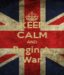 KEEP CALM AND Begin A War - Personalised Poster A4 size