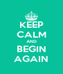 KEEP CALM AND BEGIN AGAIN - Personalised Poster A4 size