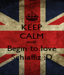 KEEP CALM AND Begin to love Schiaffiz :D - Personalised Poster A4 size